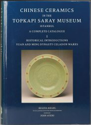 Chinese Ceramics in Topkapi Saray Museum, Istanbul: A Complete Catalogue