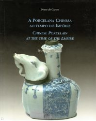 A Porcelana Chinesa ao Tempo do Império / Chinese Porcelain at the Time of the Empire