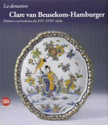 La donation Clare van Beusekom-Hamburger : Faïences et porcelaines des XVIe-XVIIIe siècles