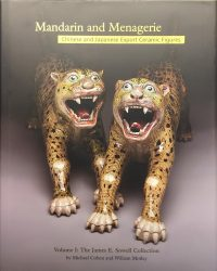 Mandarin and Menagerie, Chinese and Japanese Export Ceramic Figures, Volume I: The James E. Sowell Collection