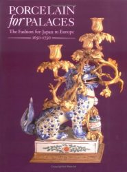 Porcelain for Palaces: The Fashion for Japan in Europe 1650-1750