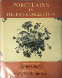The Frick Collection An Illustrated Catalogue. Volume VII (Porcelains Oriental and French)