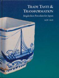 Trade Taste and Transformation: Jingdezhen Porcelain for Japan, 1620 – 1645